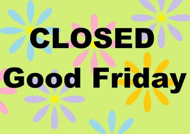 GOOD FRIDAY – CLOSED